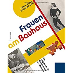 Frauen am Bauhaus: Wegweisende Künstlerinnen der Moderne (Lydia Driesch-Foucar, Anni Albers, Ise Gropius, Wera Meyer-Waldeck, Judit Kárász, Edith Tudor-Hart)
