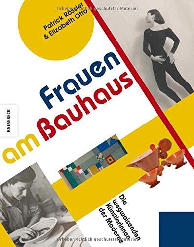 Frauen am Bauhaus: Wegweisende Künstlerinnen der Moderne (Lydia Driesch-Foucar, Anni Albers, Ise...