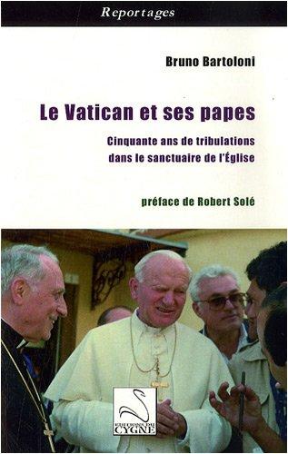Le Vatican et ses papes : Cinquante ans de tribulations dans le sanctuaire de l'Eglise