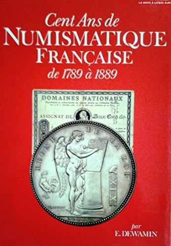 Cent ans de numismatique française, de 1789 à 1889, ou A, B, C de la numismatique moderne, à l'usage des historiens, archéologues, numismates, numismatistes, collectionneurs, bibliophiles et amateurs en général...