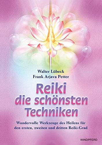 Reiki - die schönsten Techniken: Wundervolle Werkzeuge des Heilens für den ersten, zweiten und dritten Reiki-Grad