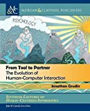 From Tool to Partner: The Evolution of Human-Computer Interaction (Synthesis Lectures on Human-Centered Informatics, Band 35)