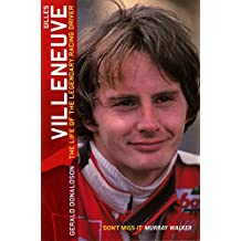 Gilles Villeneuve: The Life of the Legendary Racing Driver: The Life of a Legend