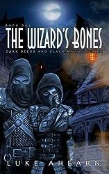The Wizard's Bones: Book One of the Dark Deeds and Black Magics Series: Volume 1