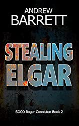 Stealing Elgar: A gripping CSI crime thriller (SOCO Roger Conniston Book 2)