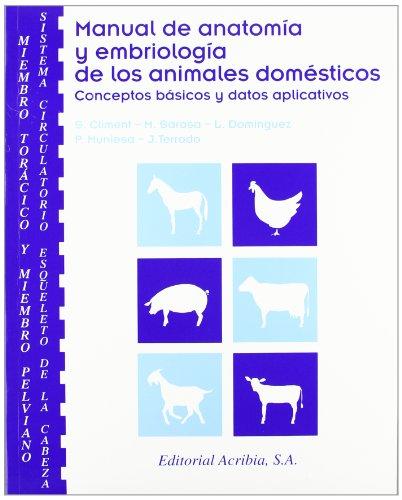 Manual de anatomía y embriología de los animales domésticos: miembro torácico y miembro pelviano, sistema circulatorio, esqueleto de la cabeza