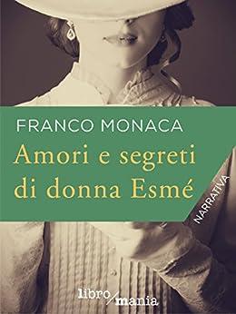 Amori e segreti di donna Esmé di [Monaca, Franco]