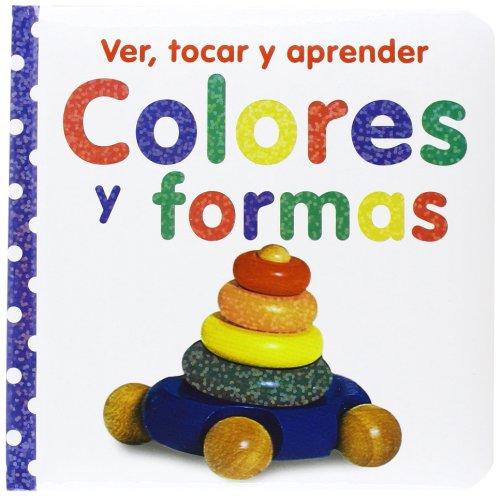 Ver, tocar y aprender. Colores y formas (Castellano - A Partir De 0 Años - Libros Con Texturas - Ver, Tocar Y Aprender)