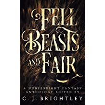 Fell Beasts and Fair: A Noblebright Fantasy Anthology (Lucent Anthologies Book 2)