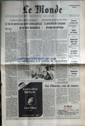 MONDE (LE) [No 13244] du 28/08/1987 - LA VOIE EST OUVERTE A UN ACCORD SOVIETO-AMERICAIN SUR LES FUSEES INTERMEDIAIRES PAR HENRI PIERRE - FEU VERT - LA PROTECTION DES EPARGNANTS PROVOQUE UNE POLEMIQUE - L'OUVERTURE EN COREE DU SUD - REGARDS SUR L'ETRANGER - QUARANTE-CINQ RADIOS A PARIS SUR LA FM - LES SURPRISES DU TITANIC - LE TOURNAGE DE LA MEDUSE - CONCORDANCES DES TEMPS - LA COHABITATION ET LE FANTOME DU COLONIALISME PAR JEAN-YVES LHOMEAU - LES FILLES PAR GENEVIEVE BRISAC - FLOT