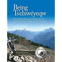 Being Ts'elxweyeqw: First Peoples' Voices and History from the Chilliwack-Fraser Valley, British Columbia