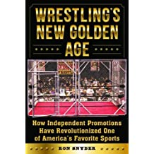 Wrestling's New Golden Age: How Independent Promotions Have Revolutionized One of America's Favorite Sports
