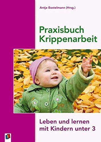 Praxisbuch Krippenarbeit: Leben und Lernen mit Kindern unter 3