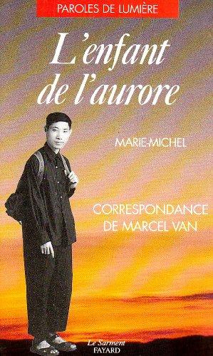 L'Enfant de l'aurore : Correspondance de Marcel Van