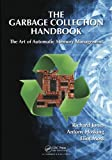 The Garbage Collection Handbook: The Art of Automatic Memory Management (Chapman & Hall/CRC Applied Algorithms and Data Structures Series)