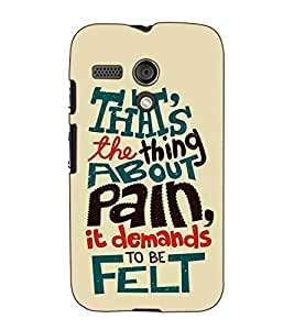 Fuson Designer Back Case Cover for Motorola Moto G :: Motorola Moto G (1st Gen) :: Motorola Moto G Dual (That's The Thing About Pain)