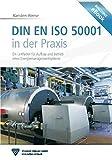 DIN EN ISO 50001 in der Praxis: Ein Leitfaden für Aufbau und Betrieb eines Energiemanagementsystems