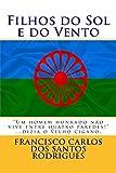 Filhos do Sol e do Vento: Ciganos, os Filhos do Vento by Francisco Carlos Pereira dos Santos Rodrigues (2014-01-16)