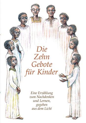 Die Zehn Gebote für Kinder: Eine Erzählung zum Nachdenken und Lernen, gegeben aus dem Licht (10 Gebote Für Kinder)