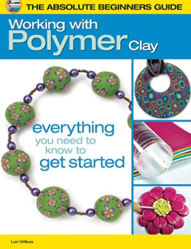 The Absolute Beginners Guide: Working with Polymer Clay (Craft Polymer Clay Bücher)