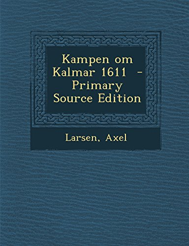 Kampen Om Kalmar 1611 - Primary Source Edition