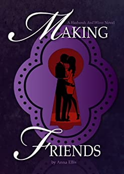 Making Friends: A Swinging Series about Naughty Neighbours (Husbands and Wives Book 1) by [Ellis, Anna]