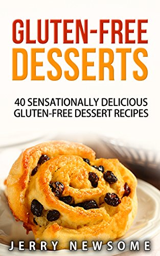 free kindle book Gluten Free Desserts: 40 Sensationally Delicious Gluten-Free Dessert Recipes