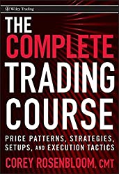 The Complete Trading Course: Price Patterns, Strategies, Setups, and Execution Tactics by Corey Rosenbloom (2011-01-11)