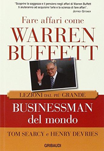 fare-affari-come-warren-buffett-lezioni-dal-piu-grande-businessman-del-mondo