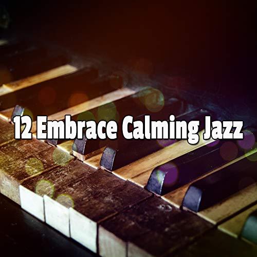 12 Embrace Calming Jazz