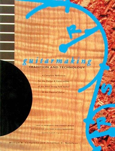 Guitar Making  Trad & Tech  P.B.: Tradition and Technology - A Complete Reference for the Design and Construction of the Steel-string Folk Guitar and the Classical Guitar (Guitar Reference) por William R. Cumpiano