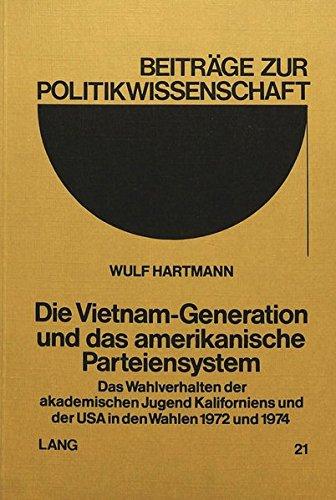Die Vietnam-Generation und das amerikanische Parteiensystem: Das Wahlverhalten der akademischen Jugend Kaliforniens und der USA in den Wahlen 1972 und 1974 (Beiträge zur Politikwissenschaft) por Wulf Hartmann