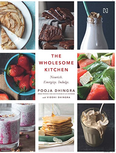 The Wholesome Kitchen: Recipes to Nourish, Energize and Indulge Your...