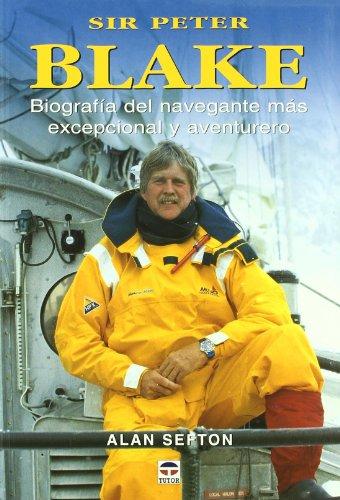 Sir Peter Blake: Biografia del navegante mas excepcional y aventurero / An Amazing Life