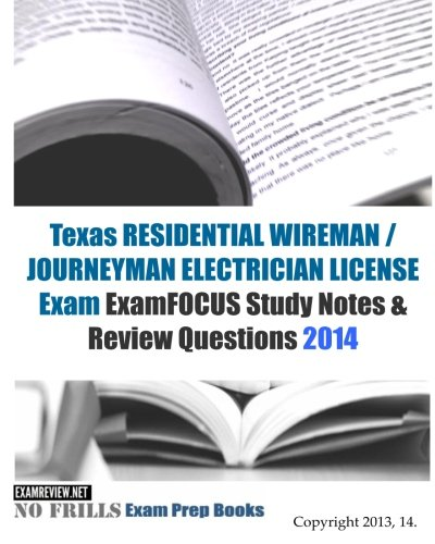 Texas RESIDENTIAL WIREMAN / JOURNEYMAN ELECTRICIAN Exam ExamFOCUS Study Notes & Review Questions 2014 (No Frills Exam Prep Books)