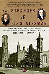 The Stranger and the Statesman: James Smithson, John Quincy Adams, and the Making of America's Greatest Museum (English Edition)