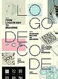 Logo decode. From logo design to branding. Ediz. inglese, francese e spagnola