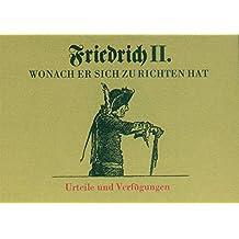Friedrich II. Wonach Er sich zu richten hat. Urteile und Verfügungen