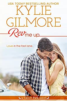 Rev Me Up (Clover Park, Book 7) by [Gilmore, Kylie]