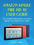 #6: Amazon Kindle Fire HD 10 User Guide: The Complete Manual Book on How to Master Your Kindle HD 10 Tablet (April 2018)