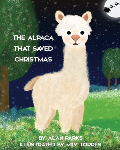 The Alpaca That Saved Christmas: Volume 1 (The Alpaca - Children's Books)