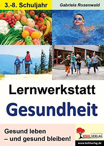 Lernwerkstatt Gesundheit: Gesund leben - und gesund bleiben!
