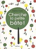 Cherche la petite bête ! | Chedru, Delphine (1971-....). Auteur. Illustrateur