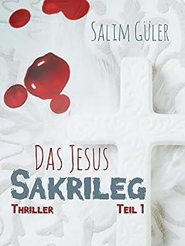 Das Jesus Sakrileg, Teil 1: Thriller von [Güler, Salim]