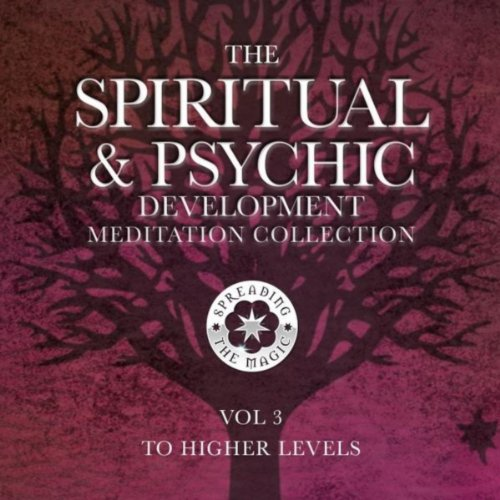 The Spiritual & Psychic Development Meditation Collection, Vol. 3: To Higher Levels
