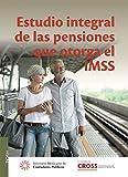 Estudio Integral de las pensiones que otorga el IMSS (Spanish Edition)
