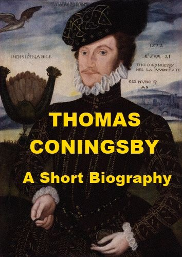Thomas Coningsby - A Short Biography