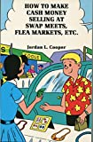 How to Make Cash Money Selling at Swap Meets, Flea Markets