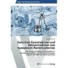 Zwischen Konstruktion und Dekonstruktion von komplexen Rastersystemen: Der Zusammenhang von Simulations-/ Darstellungsmodellen mit der Gestaltung von Layouts mit Hilfe von Rastersystemen