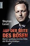Auf der Seite des Bösen: Meine spektakulärsten Fälle als Strafverteidiger - Stephan Lucas